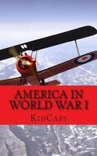 America in World War I : A History Just for Kids! by KidCaps (2012, Paperback)