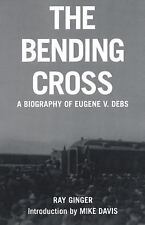 The Bending Cross : A Biography of Eugene V. Debs by Ray Ginger (2007,...