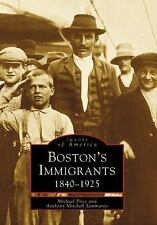 Boston's Immigrants: 1840-1925 (Images of America) by Price, Michael, Sammarco,