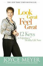 Look Great, Feel Great : 12 Keys to Enjoying a Healthy Life Now by Joyce Meyer …