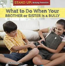 What to Do When Your Brother or Sister Is a Bully (Stand Up: Bullying Prevention