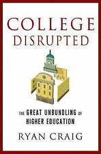 College Disrupted : The Great Unbundling of Higher Education by Ryan Craig...