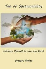 Tao of Sustainability : Cultivate Yourself to Heal the Earth by Gregory...