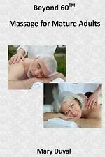 Beyond 60: Massage for the Mature Adult by Mary Duval (2016, Paperback)