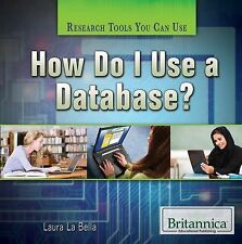How Do I Use a Database? (Research Tools You Can Use) by La Bella, Laura