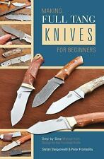 Making Full Tang Knives for Beginners : Step-by-Step Manual from Design to...