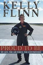 Proud to Be : My Life, the Airforce, the Controversy by Kelly Flinn (1997,...