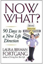 Fortgang, Laura Berman Now What?: 90 Days to a New Life Direction Very Good Book