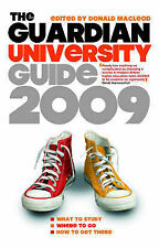 "The ""Guardian"" University Guide 2009: What to Study, Where to Go, How to Get The"