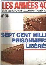 LES ANNEES 40 N°35 SEPT CENT MILLE PRISONNIERS LIBERES / DE GAULLE ET MOSCOU