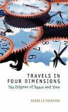 Travels in Four Dimensions : The Enigmas of Space and Time by Robin Le...