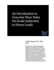 An Introduction to Concrete Floor Slabs on Grade Subjected to Heavy Loads by...