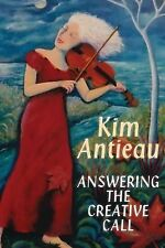 Answering the Creative Call by Kim Antieau (2014, Paperback)