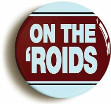 ON THE ROIDS HALF MAN HALF BISCUIT BADGE BUTTON PIN (Size 1inch/25mm diameter)