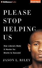 Please Stop Helping Us : How Liberals Make It Harder for Blacks to Succeed by...