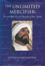 The Unlimited Mercifier: The Spiritual Life and Thoughts of Ibn 'Arabi