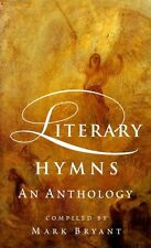 Bryant, Mark (compiler) LITERARY HYMNS AN ANTHOLOGY Hardback BOOK