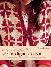 My Favorite Cardigans to Knit : 24 Timeless Takes on the World's Most Popular...
