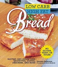 Low Carb High Fat Bread : Gluten- And Sugar-Free Baguettes, Crackers,...