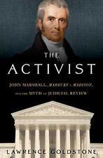 The Activist: John Marshall, Marbury v. Madison, and the Myth of Judicial Revie