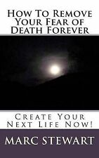 How to Remove Your Fear of Death Forever by Stewart, Marc -Paperback