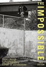 The Impossible: Rodney Mullen, Ryan Sheckler, and the Fantastic Histor-ExLibrary
