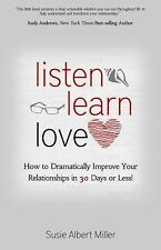 Listen, Learn, Love: How to Dramatically Improve Your Relationships in 30...