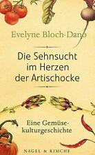 Die Sehnsucht im Herzen der Artischocke von Evelyne Bloch-Dano (2013,...