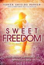 Sweet Freedom : Losing Weight and Keeping It off with God's Help by Teresa...