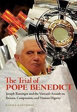 The Trial of Pope Benedict: Joseph Ratzinger and the Vatican's Assault on Reason