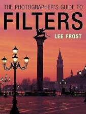 The Photographer's Guide to Filters by Lee Frost (Paperback, 2003)