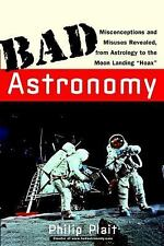 Bad Astronomy : Misconceptions and Misuses Revealed, from Astrology to the...