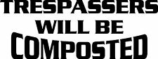 GARDEN SHEDS GREENHOUSES TRESPASSERS WILL BE COMPOSTED FUNNY STICKER DECAL