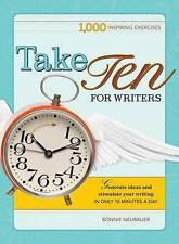 Take Ten: 1000 Writing Exercises to Build Momentum in Just 10 Minutes a Day,Neub