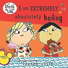 I Am Extremely Absolutely Boiling (Charlie and Lola) Child, Lauren Paperback