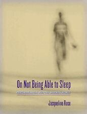 On Not Being Able to Sleep: Psychoanalysis and the Modern World Rose, Jacqueline