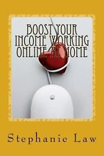 Boost Your Income Working Online at Home : Written by a Work at Home Mum by...