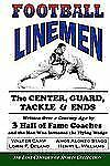 Football Linemen: The Center, Guard, Tackle & Ends: Written Over a Century Ago b