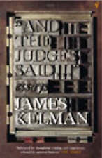 AND THE JUDGES SAID... by James Kelman : WH3-U8 : PB 849 : LIMITED STOCK : ULN