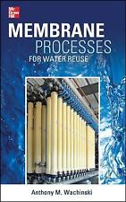 Membrane Processes for Water Reuse by Anthony Wachinski (2012, Hardcover)