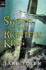 Sword of the Rightful King : A Novel of King Arthur by Jane Yolen (2004, Paperba
