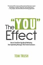 The You Effect : How to Transform Ego-Based Marketing into Captivating...