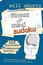 Will Shortz Presents Fitness for the Mind Sudoku : 100 Wordless Crossword...