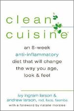 Clean Cuisine: An 8-Week Anti-Inflammatory Diet that Will Change the Way You Ag