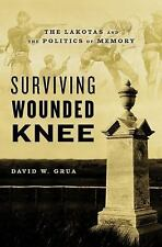 Surviving Wounded Knee: The Lakotas and the Politics of Memory, Grua, David W.,