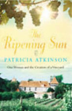 The Ripening Sun: One Woman and the Creation of a Vineyard, Patricia Atkinson