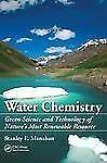 Water Chemistry : Green Science and Technology of Nature's Most Renewable...