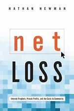 Net Loss: Internet Prophets, Private Profits, and the Costs to Community