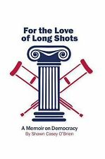For the Love of Long Shots: A Memoir on Democracy