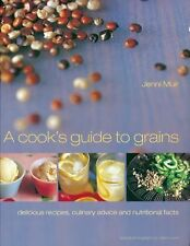 A Cook's Guide to Grains: Delicious Recipes, Culinary Advice and Nutritional Fac